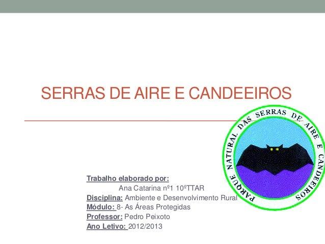 SERRAS DE AIRE E CANDEEIROSTrabalho elaborado por:Ana Catarina nº1 10ºTTARDisciplina: Ambiente e Desenvolvimento RuralMódu...