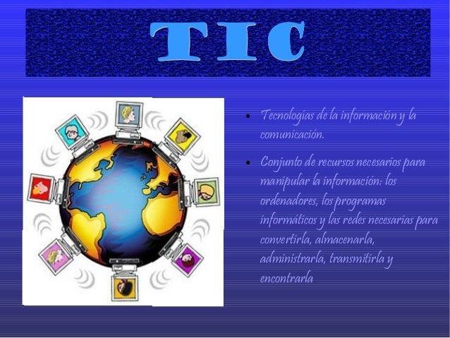 TIC ●  ●  0 Columna 1 Columna 3  Columna 2  Tecnologías de la información y la comunicación. Conjunto de recursos necesari...