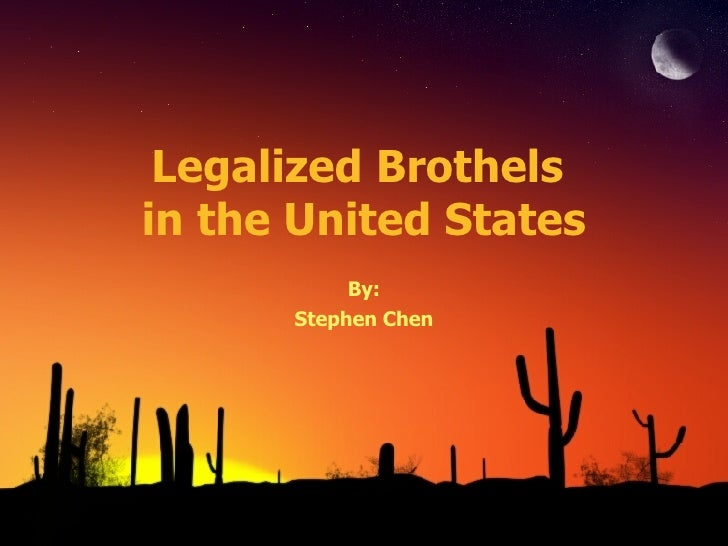 Legalized Brothels  in the United States By: Stephen Chen