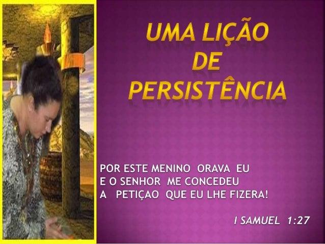 NO LIVRO DE 1 SAMUEL APARTIR DO CAPITULO PRIMEIRO,  ENCONTRAMOS UMA LINDA HISTORIA DE AMOR,  FÉ E PERSEVERANÇA. ELCANA TIN...