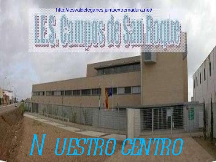 Nuestro centro http://iesvaldeleganes.juntaextremadura.net/