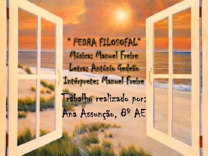 """"""" PEDRA FILOSOFAL""""<br />Música: Manuel Freire Letra: António Gedeão<br />Intérprete: Manuel Freire <br />Trabalho realizad..."""