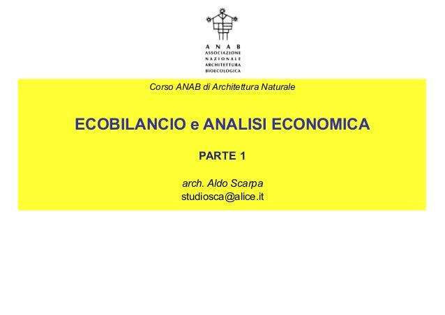 Corso ANAB di Architettura Naturale ECOBILANCIO e ANALISI ECONOMICA PARTE 1 arch. Aldo Scarpa studiosca@alice.it
