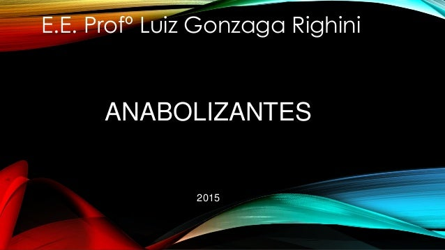 ANABOLIZANTES 2015 E.E. Profº Luiz Gonzaga Righini
