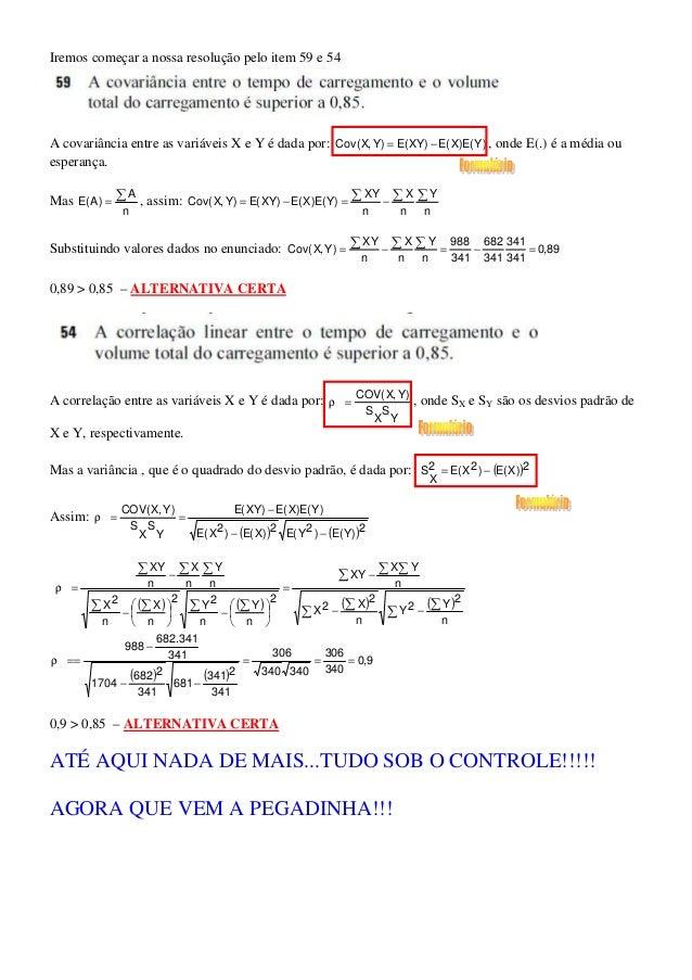Iremos começar a nossa resolução pelo item 59 e 54A covariância entre as variáveis X e Y é dada por: Cov( X, Y ) = E( XY) ...