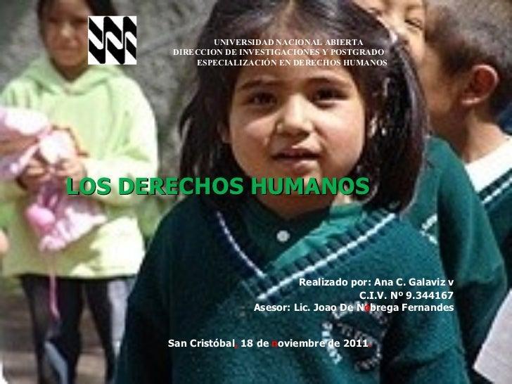LOS DERECHOS HUMANOS Realizado por: Ana C. Galaviz v C.I.V. Nº 9.344167 Asesor: Lic. Joao De N ó brega Fernandes San Crist...