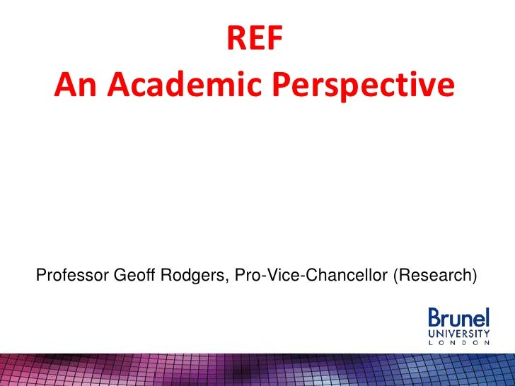 REF  An Academic PerspectiveProfessor Geoff Rodgers, Pro-Vice-Chancellor (Research)