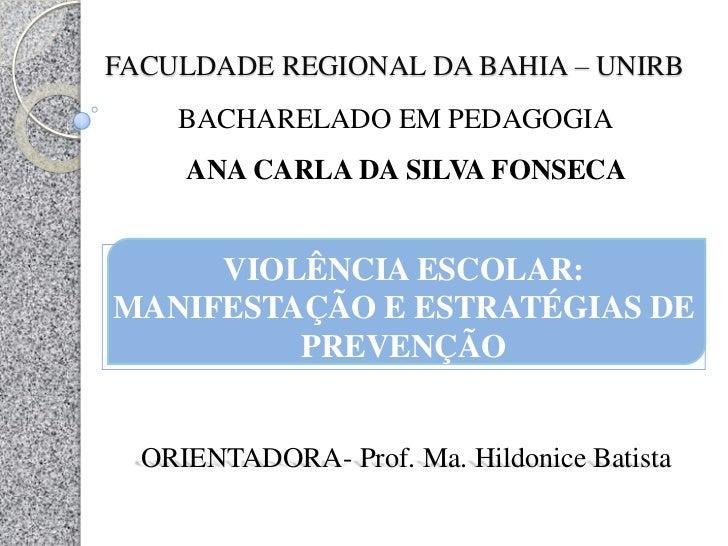 FACULDADE REGIONAL DA BAHIA – UNIRB     BACHARELADO EM PEDAGOGIA      ANA CARLA DA SILVA FONSECA        VIOLÊNCIA ESCOLAR:...