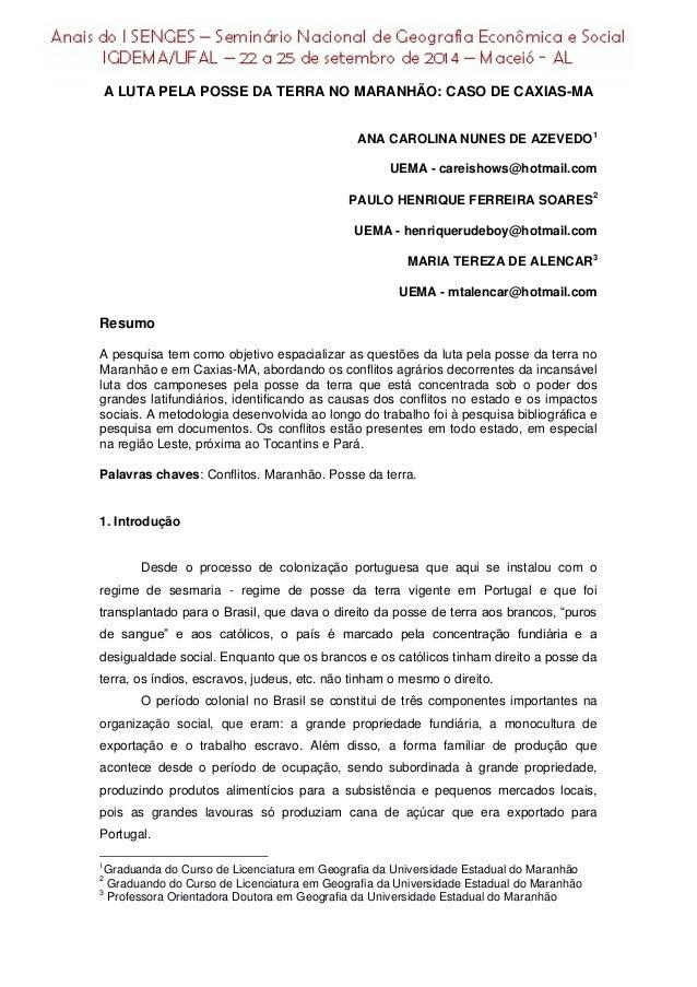 A LUTA PELA POSSE DA TERRA NO MARANHÃO: CASO DE CAXIAS-MA  ANA CAROLINA NUNES DE AZEVEDO1 UEMA - careishows@hotmail.com  P...