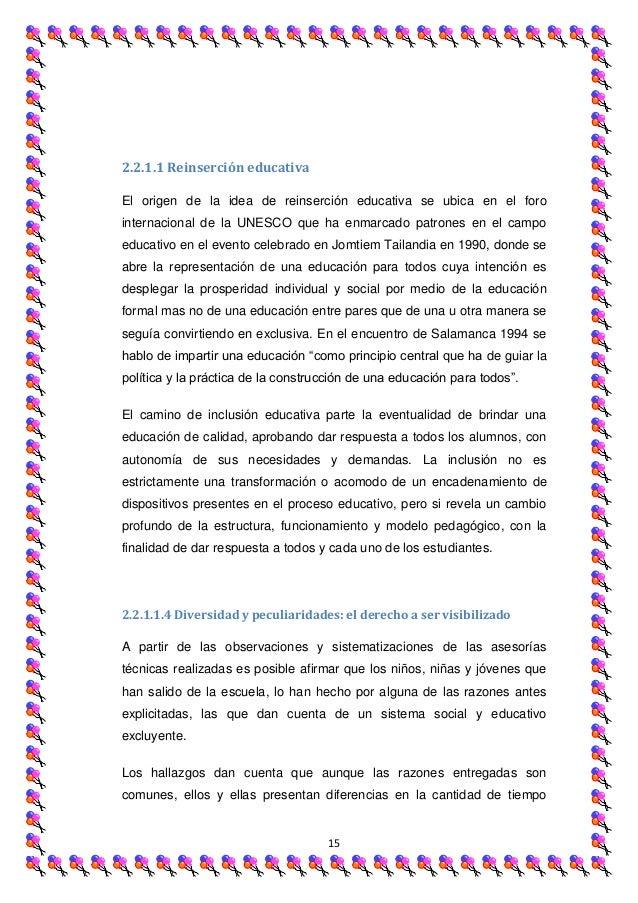 2.2.1.1 Reinserción educativaEl origen de la idea de reinserción educativa se ubica en el forointernacional de la UNESCO q...