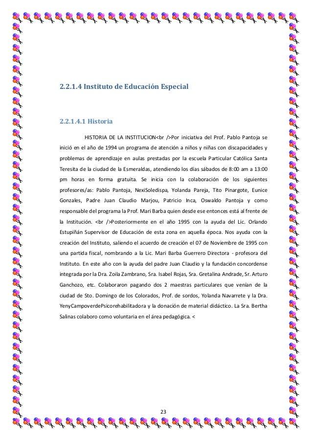 2.2.1.4 Instituto de Educación Especial2.2.1.4.1 Historia           HISTORIA DE LA INSTITUCION<br />Por iniciativa del Pro...