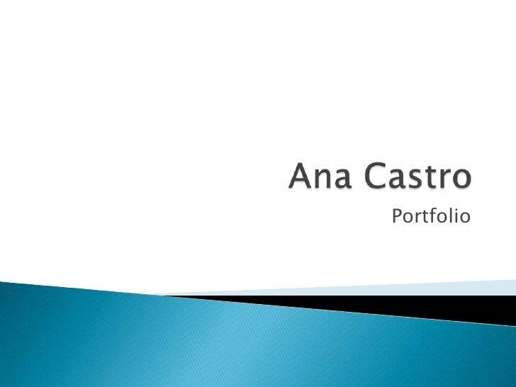 Ana Castro<br />Portfolio<br />