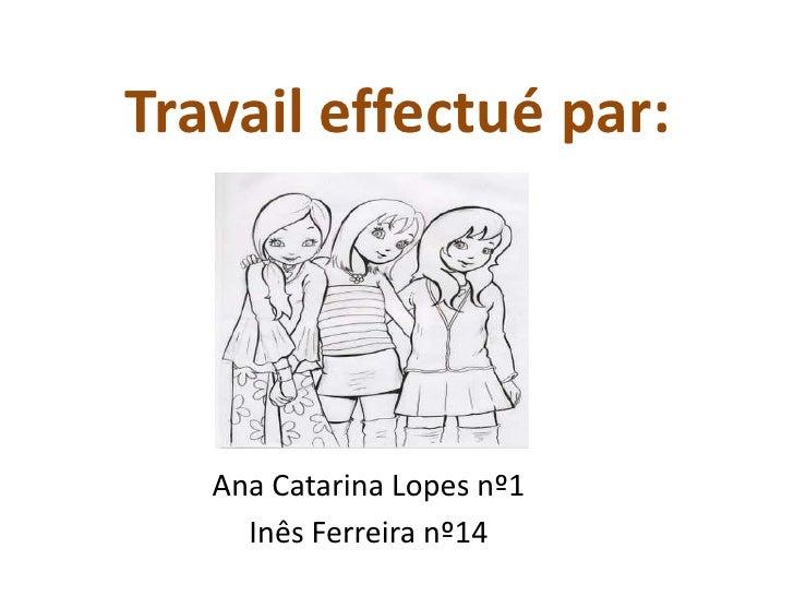 Travail effectué par:   Ana Catarina Lopes nº1     Inês Ferreira nº14
