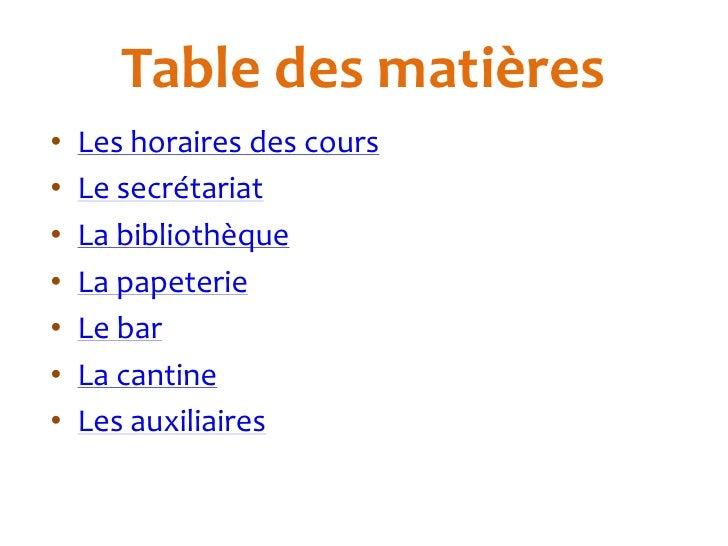 Table des matières•   Les horaires des cours•   Le secrétariat•   La bibliothèque•   La papeterie•   Le bar•   La cantine•...