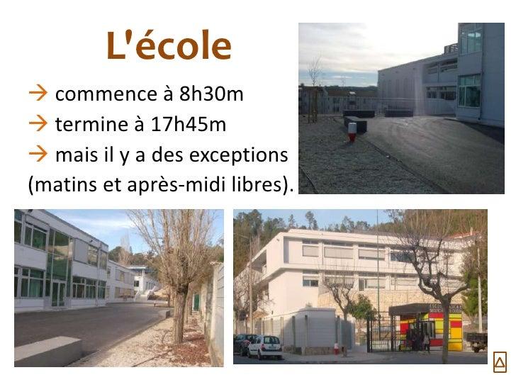 Lécole commence à 8h30m termine à 17h45m mais il y a des exceptions(matins et après-midi libres).