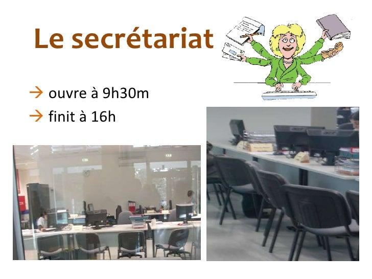 Le secrétariat ouvre à 9h30m finit à 16h