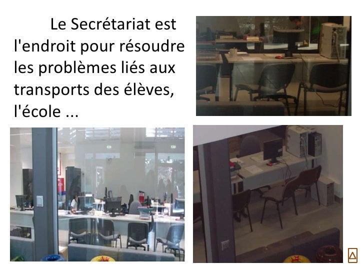Le Secrétariat estlendroit pour résoudreles problèmes liés auxtransports des élèves,lécole ...