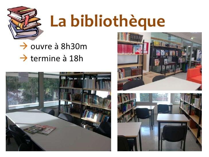 La bibliothèque ouvre à 8h30m termine à 18h