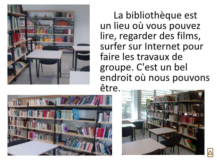 La bibliothèque estun lieu où vous pouvezlire, regarder des films,surfer sur Internet pourfaire les travaux degroupe. Cest...