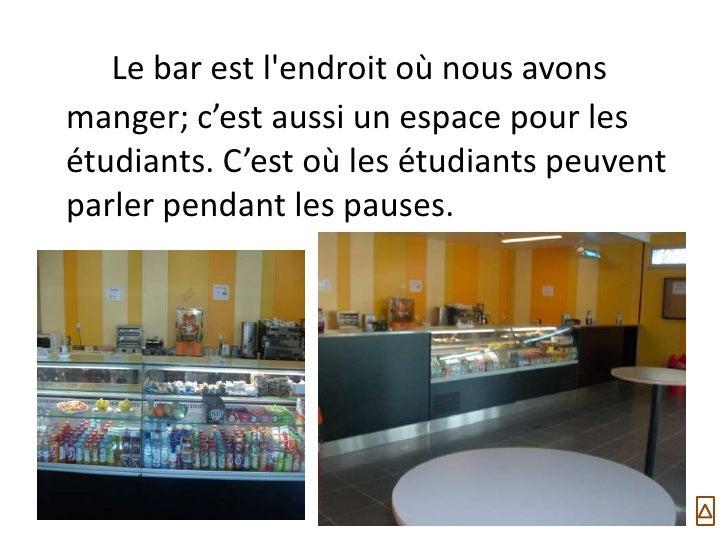Le bar est lendroit où nous avonsmanger; c'est aussi un espace pour lesétudiants. C'est où les étudiants peuventparler pen...