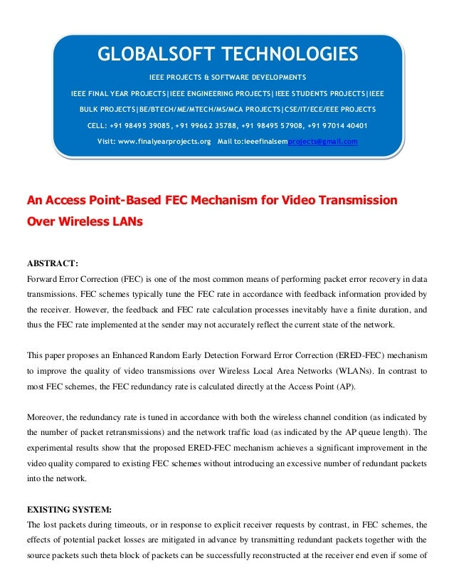 An Access Point-Based FEC Mechanism for Video Transmission Over Wireless LANs ABSTRACT: Forward Error Correction (FEC) is ...