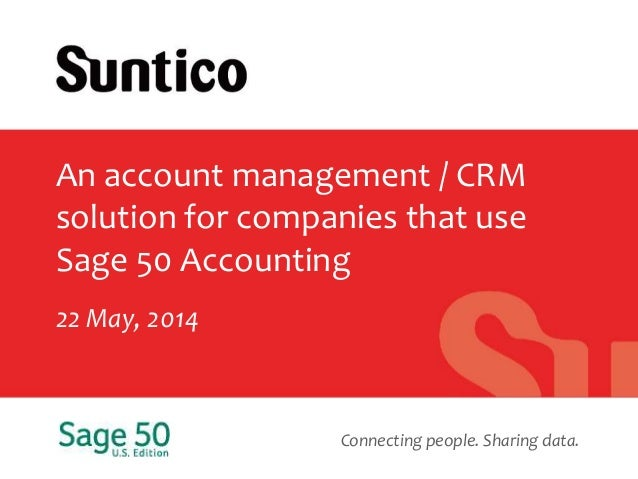 Connecting people. Sharing data. An account management / CRM solution for companies that use Sage 50 Accounting 22 May, 20...