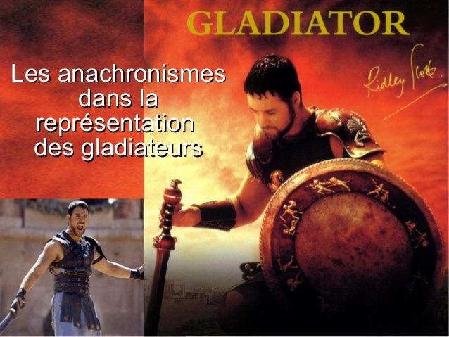 Les anachronismesLes anachronismes dans ladans la représentationreprésentation des gladiateursdes gladiateurs