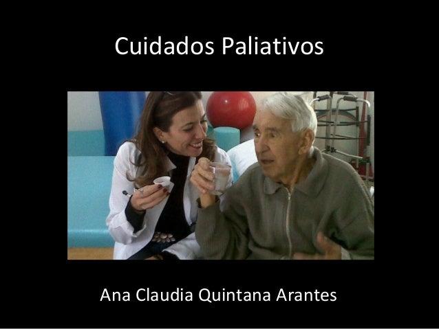 Cuidados Paliativos  Ana Claudia Quintana Arantes