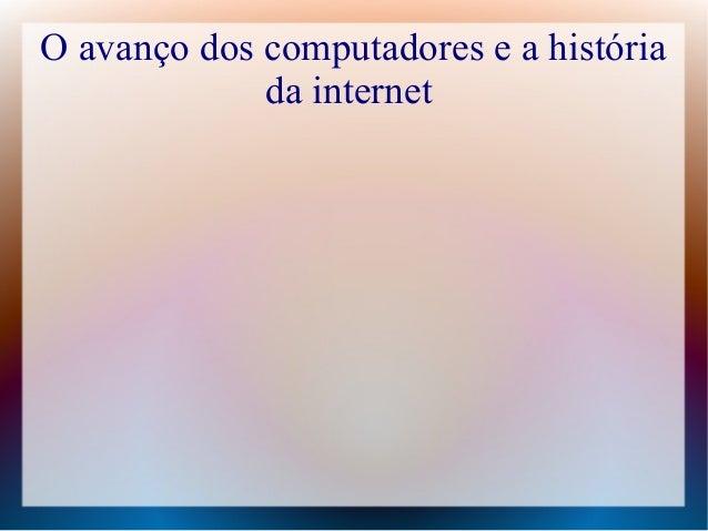 O avanço dos computadores e a história  da internet