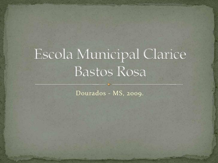 Dourados - MS, 2009.<br />Escola Municipal Clarice Bastos Rosa<br />