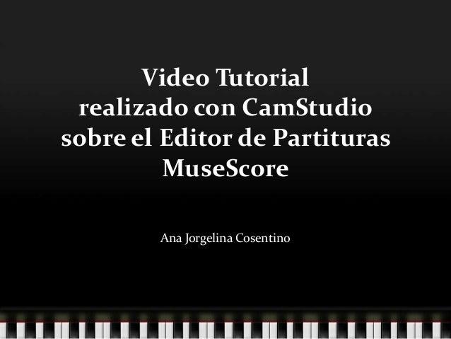 Video Tutorial realizado con CamStudiosobre el Editor de Partituras         MuseScore        Ana Jorgelina Cosentino