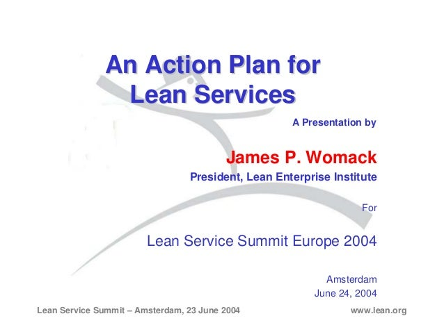 Lean Service Summit – Amsterdam, 23 June 2004 www.lean.org An Action Plan forAn Action Plan for Lean ServicesLean Services...