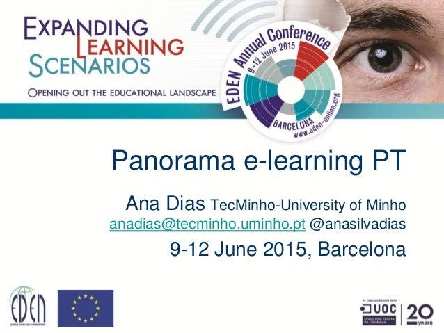 Panorama e-learning PT Ana Dias TecMinho-University of Minho anadias@tecminho.uminho.pt @anasilvadias 9-12 June 2015, Barc...