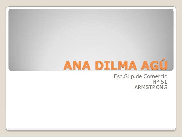 ANA DILMA AGÚ Esc.Sup.de Comercio N° 51 ARMSTRONG
