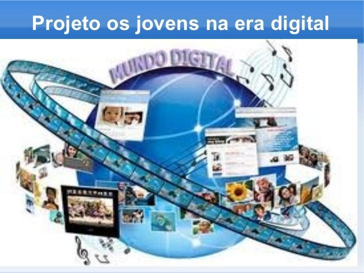 Projeto os jovens na era digital