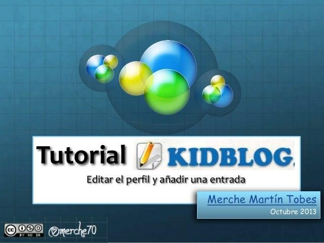 Tutorial Editar el perfil y añadir una entrada Merche Martín Tobes Octubre 2013