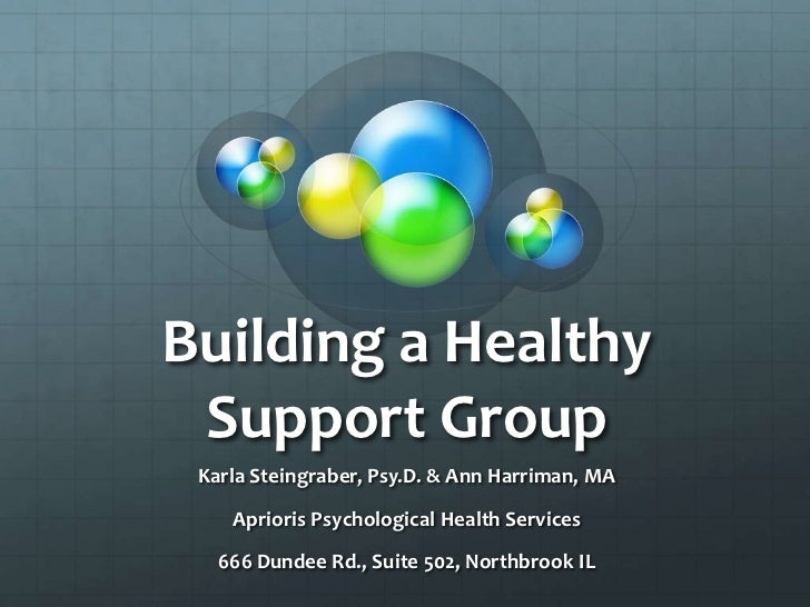 Building a Healthy Support Group<br />Karla Steingraber, Psy.D. & Ann Harriman, MA<br />Aprioris Psychological Health Serv...