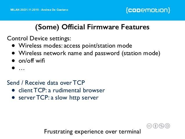 MILAN 20/21.11.2015 - Andrea De Gaetano (Some) Official Firmware Features Control Device settings: • Wireless modes: access...