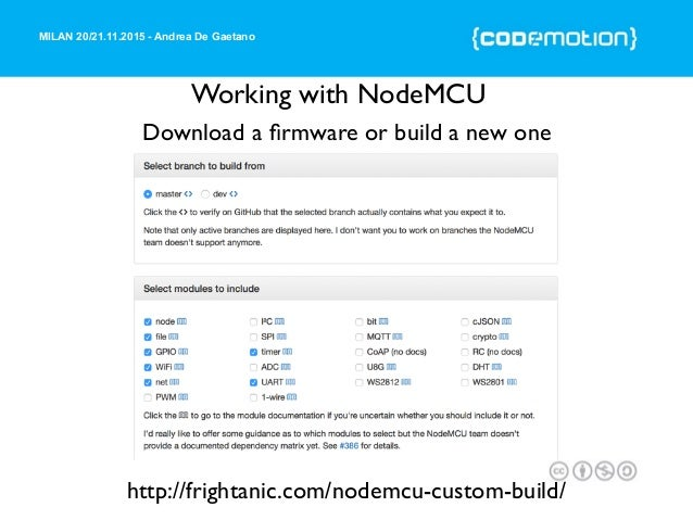 MILAN 20/21.11.2015 - Andrea De Gaetano Working with NodeMCU Download a firmware or build a new one http://frightanic.com/n...