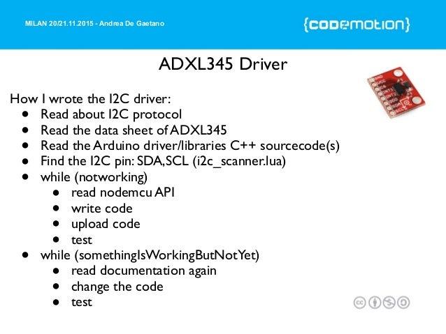 MILAN 20/21.11.2015 - Andrea De Gaetano ADXL345 Driver How I wrote the I2C driver: • Read about I2C protocol • Read the da...