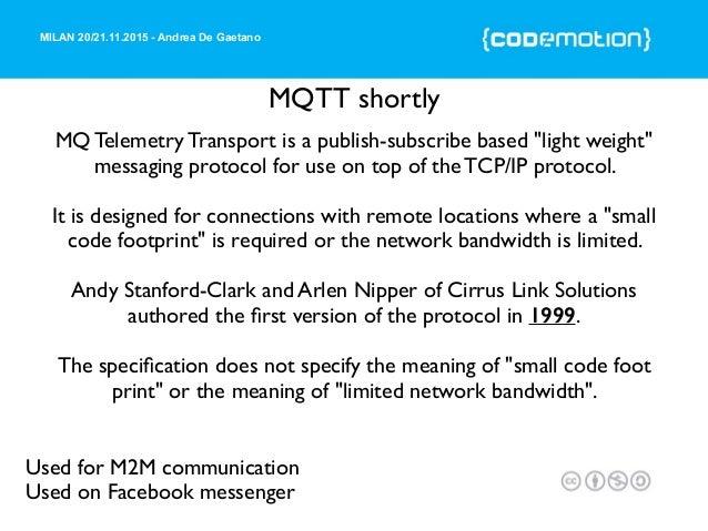 MILAN 20/21.11.2015 - Andrea De Gaetano MQTT shortly Used for M2M communication Used on Facebook messenger MQ Telemetry Tr...
