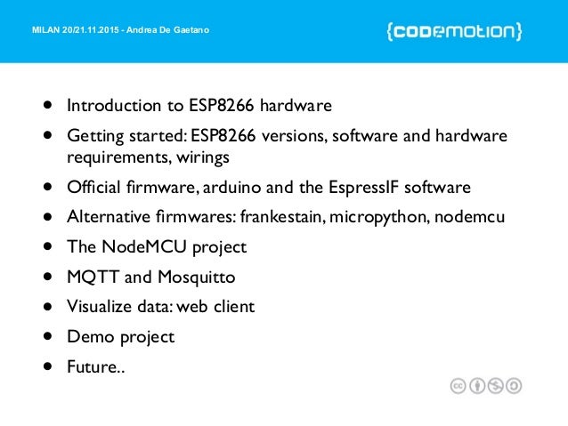 MILAN 20/21.11.2015 - Andrea De Gaetano • Introduction to ESP8266 hardware • Getting started: ESP8266 versions, software a...