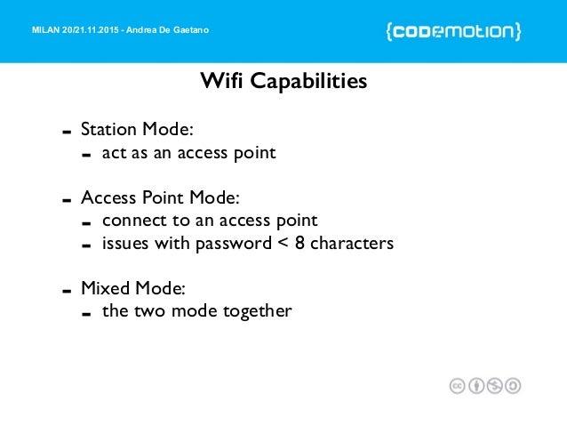 MILAN 20/21.11.2015 - Andrea De Gaetano Wifi Capabilities - Station Mode: - act as an access point - Access Point Mode: - c...