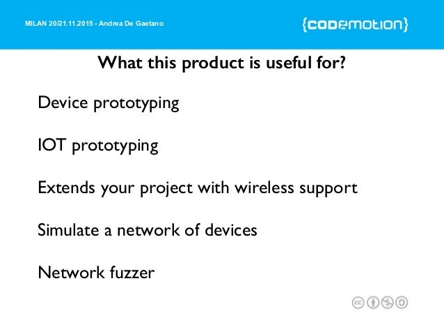 MILAN 20/21.11.2015 - Andrea De Gaetano What this product is useful for? Device prototyping IOT prototyping Extends your p...