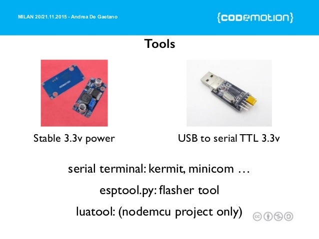 MILAN 20/21.11.2015 - Andrea De Gaetano Tools Stable 3.3v power serial terminal: kermit, minicom … esptool.py: flasher tool...