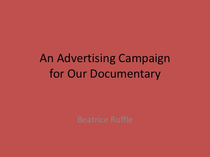 An Advertising Campaign for Our Documentary      Beatrice Ruffle