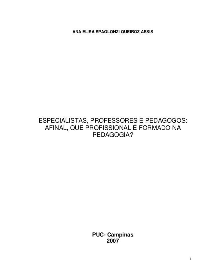 ANA ELISA SPAOLONZI QUEIROZ ASSIS     ESPECIALISTAS, PROFESSORES E PEDAGOGOS:   AFINAL, QUE PROFISSIONAL É FORMADO NA     ...
