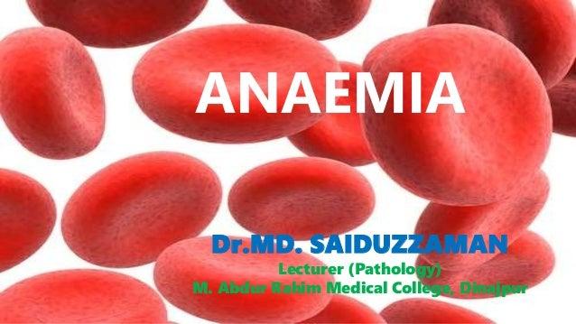 . ANAEMIA Dr.MD. SAIDUZZAMAN Lecturer (Pathology) M. Abdur Rahim Medical College, Dinajpur