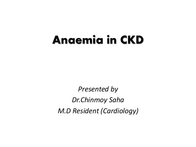 Anaemia in CKD Presented by Dr.Chinmoy Saha M.D Resident (Cardiology)
