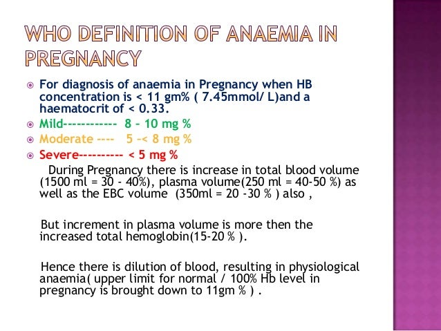 physiological anaemia of pregnancy With normal pregnancy, blood volume increases, which results in a concomitant hemodilution although red blood cell (rbc) mass increases during pregnancy, plasma volume increases more, resulting in a relative anemia.